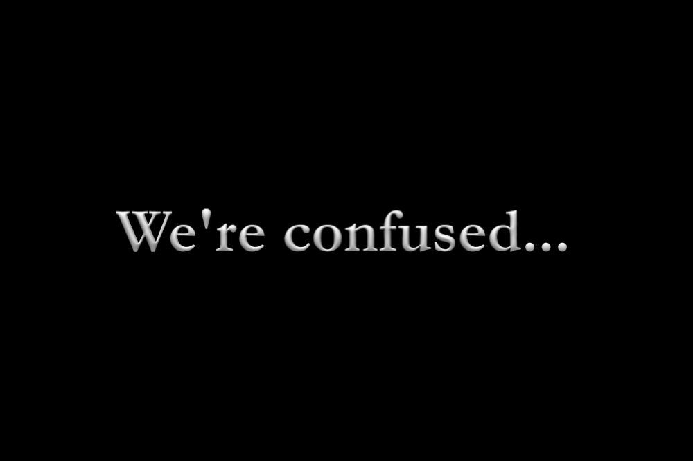 We're confused… Come be confused with us!