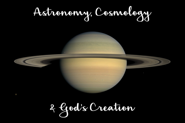 Astronomy, Cosmology and a Study of God's Creation